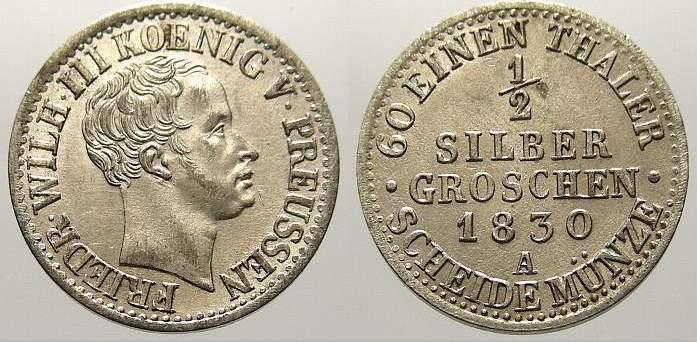 1/2 Silbergroschen 1830 A Brandenburg-Preußen Friedrich Wilhelm III. 1797-1840. Vorzüglich