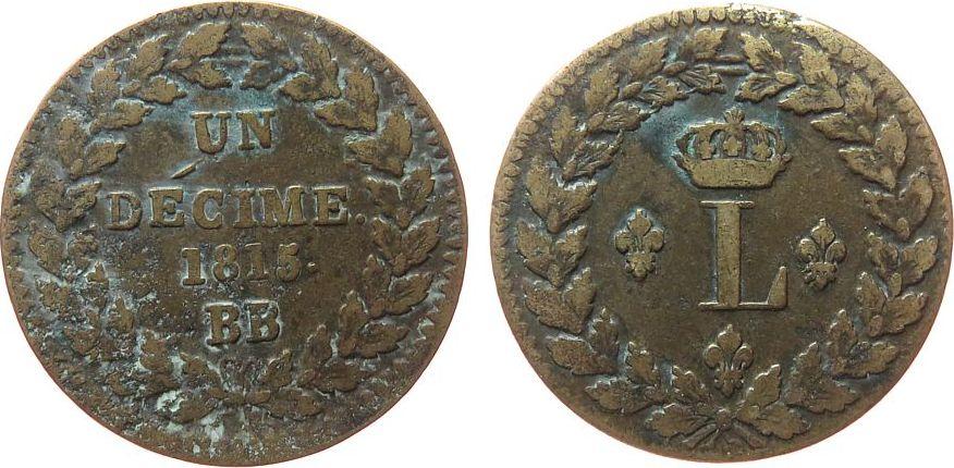 1 Decime 1815 Frankreich Br Louis XVIII, BB (Strasbourg), etwas korrodiert ss