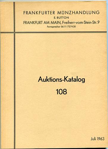 Auktions-Katalog 108 1963 Frankfurter Münzhandlung E. Button Frankfurter Münzhandlung E. Button, Auktions-Katalog 108 sehr gut