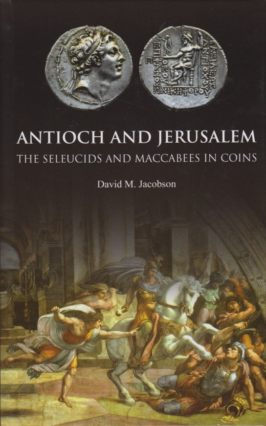 2015 ANCIENT COINS - JACOBSON - ANTIOCH AND JERUSALEM - THE SELEUCIDS AND MACCABEES IN COINS NEU