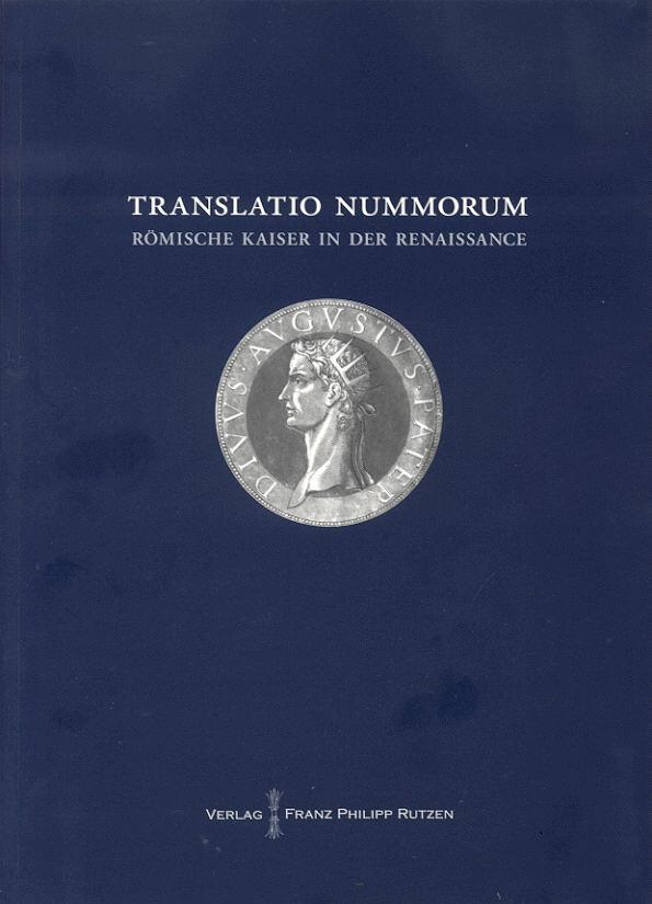 2013 ANCIENT COINS - TRANSLATIO NUMMORUM - RÖMISCHE KAISER IN DER RENAISSANCE NEU