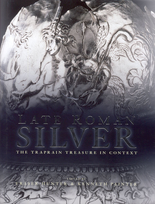 2013 ANCIENT COINS - LATE ROMAN SILVER - THR TRAPRAIN TREASURE IN CONTEXT NEU