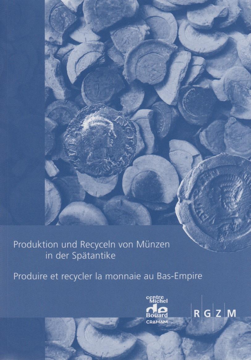 2016 ANCIENT COINS - CHAMEROY / GUIHARD (eds) - PRODUKTION UND RECYCELN VON MÜNZEN IN DER SPÄTANTIKE NEU
