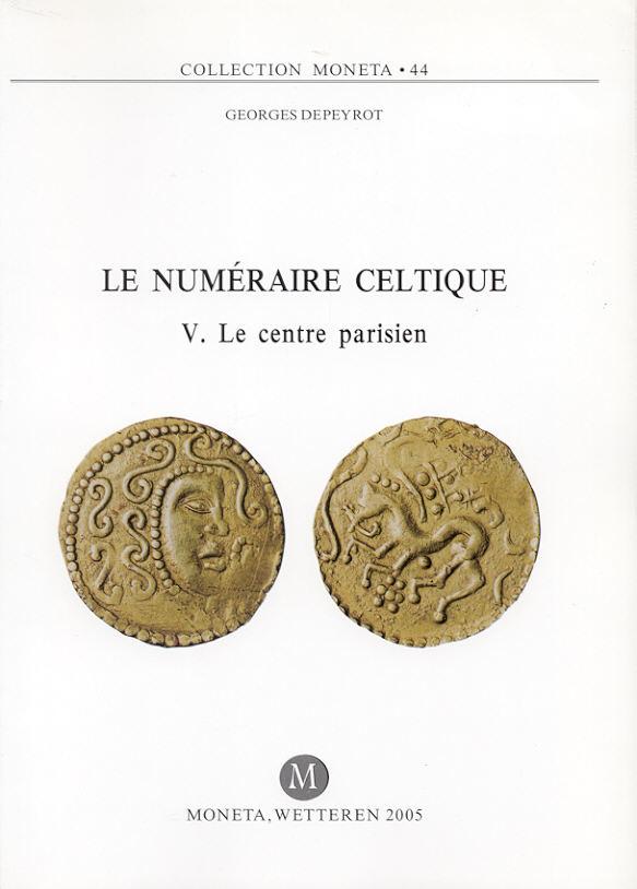 2005 CELTIC COINS DEPEYROT - LE NUMÉRAIRE CELTIQUE V NEU