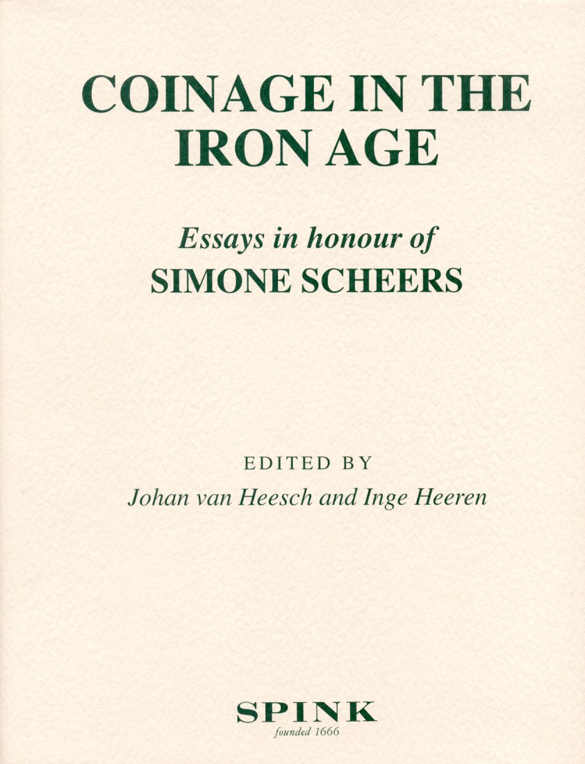 2009 CELTIC COINS COINAGE IN THE IRON AGE - ESSAYS IN HONOUR OF SIMONE SCHEERS NEU