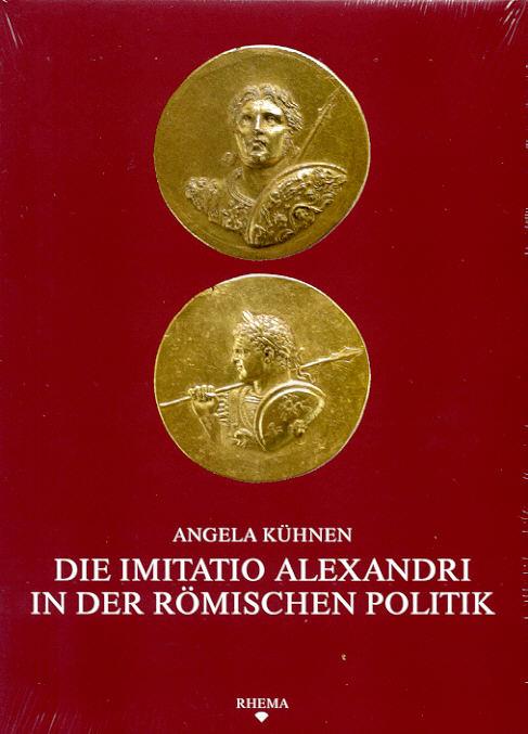 2008 ANCIENT COINS - DIE IMITATIO ALEXANDRI IN DER RÖMISCHEN POLITIK NEU