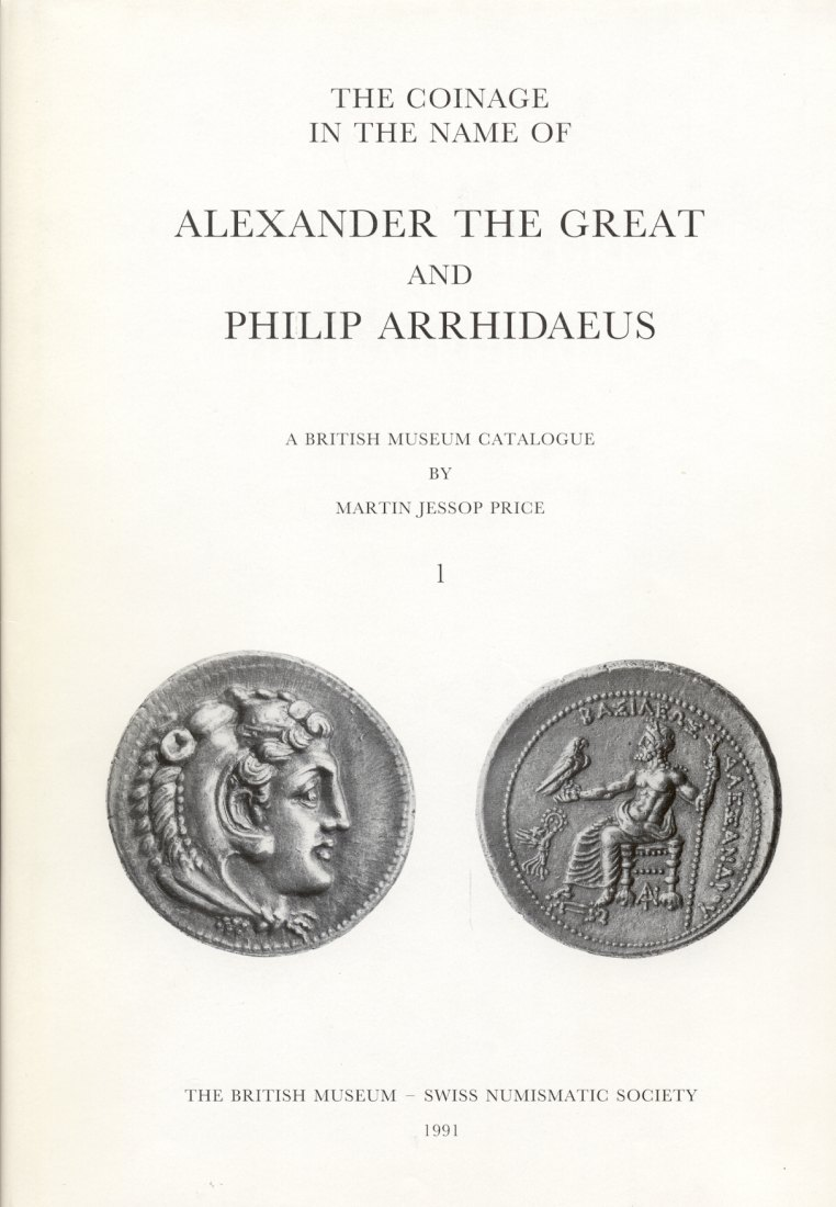 1991 ANCIENT COINS - PRICE - THE COINAGE IN THE NAME OF ALEXANDER THE GREAT NEU