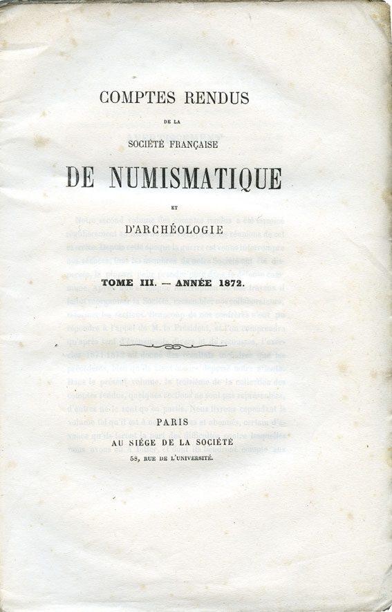 1872 NUMISMATIKBÜCHER Comptes rendus de la Société Française de Numismatique. Tome 3. 1872 Couverture papier déchirée, quelques rousseurs, bon état.