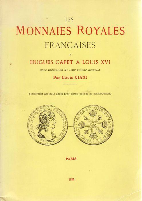 1926 CIANI Les monnaies royales françaises de Hugues Capet à Louis XVI.