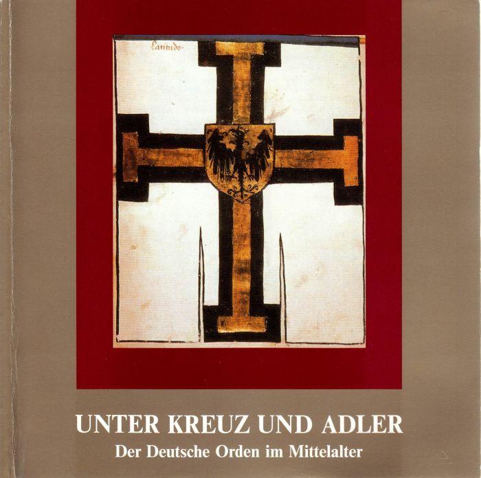 1990 BENNINGHOVEN Unter Kreuz und Adler. Der Deutsche Orden im Mittelalter
