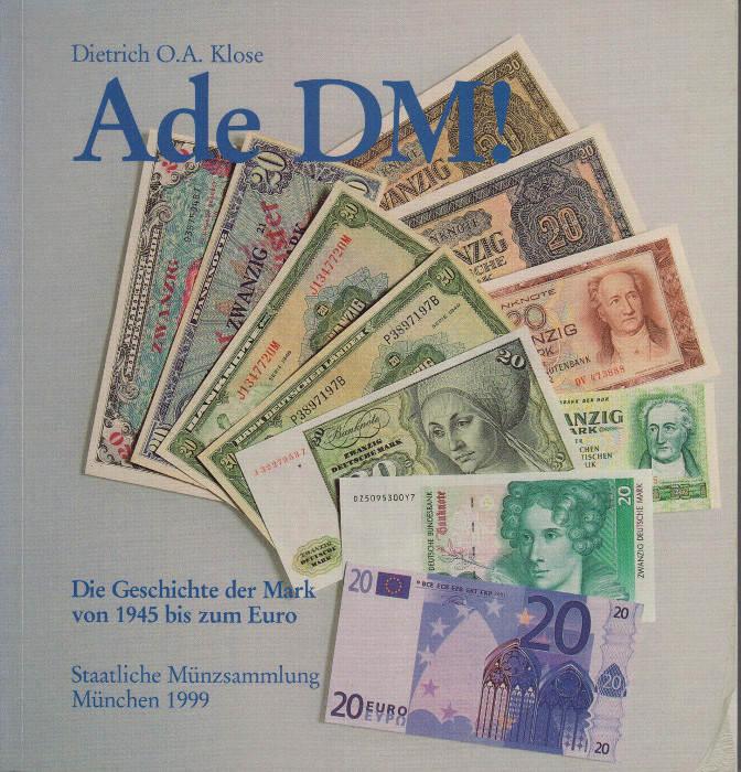 1999 KLOSE Ade DM! Die Geschichte der Mark von 1945 bis zum Euro