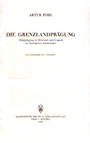1972 POHL, A. Die Grenzlandprägung. Münzprägung in Österreich und Ungarn im 15. Jh.